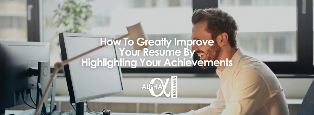 How To Greatly Improve Your Resume By Highlighting Your Achievements